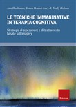 Le tecniche immaginative in terapia cognitiva. Strategie di assessment e di trattamento basate sull'imagery