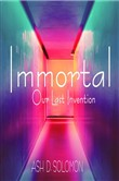 Immortal Our Last Invention