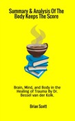Summary & analysis of the body keeps the score. Brain, mind and body in the healing of trauma by dr. Bessel van der Kolk