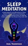 Sleep Meditation: Guided Hypnosis and Affirmations to Sleep Smarter, Better & Longer while Aligning Chakras. Plus Cleansing Relaxation Music for Lucid Dreaming to Unlock Your Portal to Your Inner Self