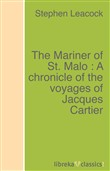 The Mariner of St. Malo : A chronicle of the voyages of Jacques Cartier