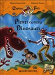 Pirati contro dinosauri. Capitan Fox. Con stickers