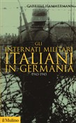 Gli internati militari italiani in Germania 1943-1945