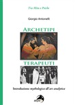 Archetipi terapeuti. Introduzione mythologica all'ars analytica