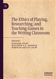 The Ethics of Playing, Researching, and Teaching Games in the Writing Classroom
