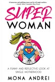 Superwoman: A Funny and Reflective Look at Single Motherhood