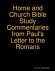Larry D. Alexander Home and Church Bible Study Commentaries from Paul's Letter to the Romans