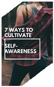 Seven Ways To Cultivate Self-Awareness