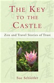 The Key to the Castle: Zen and Travel Stories of Trust