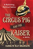 The Circus Pig and the Kaiser: A Novel Based on a Strange But True Event