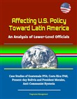 Affecting U.S. Policy Toward Latin America: An Analysis of Lower-Level Officials - Case Studies of Guatemala 1954, Costa Rica 1948, Present-day Bolivia and President Morales, Anti-Communist Hysteria