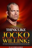 Think Like Jocko Willink: Top 30 Life and Business Lessons from Jocko Willink