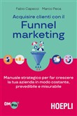 Acquisire clienti con il Funnel marketing. Manuale strategico per conquistare clienti in modo costante, prevedibile e misurabile