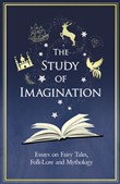 The Study of Imagination - Essays on Fairy Tales, Folk-Lore and Mythology