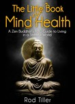 The Little Book of Mind Health: A Zen Buddhist's ABC guide to living in a stressful world
