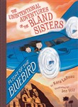 Flight of the Bluebird (The Unintentional Adventures of the Bland Sisters Book 3)