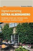 Digital marketing extra-alberghiero. Strategia smart per riempire tutto l'anno case vacanza e hotel