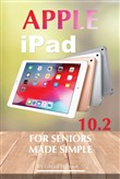 Apple iPad 10.2 for Seniors: Made Simple
