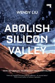 Abolish Silicon Valley