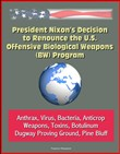 President Nixon's Decision to Renounce the U.S. Offensive Biological Weapons (BW) Program - Anthrax, Virus, Bacteria, Anticrop Weapons, Toxins, Botulinum, Dugway Proving Ground, Pine Bluff