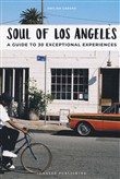 Soul of Los Angeles. A guide to 30 exceptional experiences