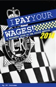 I Pay Your Wages! A Beginners Guide to the Police Service 2014
