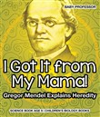 I Got It from My Mama! Gregor Mendel Explains Heredity - Science Book Age 9 | Children's Biology Books