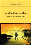 Aikido (im)possible. How to live martial arts