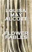Louisa May Alcott - Flower Fables