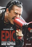Epic. Genio e follia di Mike Patton