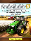 Farming Simulator 19, Mods, PS4, Xbox, PC, Cheats, Maps, Money, Tips, Download, Strategy, Game Guide Unofficial