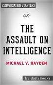The Assault on Intelligence: by Michael V. Hayden | Conversation Starters