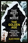The Rest Is Noise Series: The Golden Age: Strauss, Mahler, and the Fin de Siecle