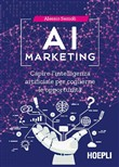 AI Marketing. Capire l'intelligenza artificiale per coglierne le opportunità