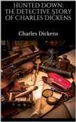 Hunted Down: The Detective Story of Charles Dickens
