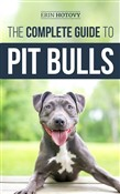 The Complete Guide to Pit Bulls