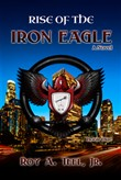 Rise of The Iron Eagle: The Iron Eagle Series Book One
