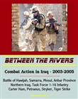Between the Rivers: Combat Action in Iraq - 2003-2005, Battle of Hawijah, Samarra, Mosul, Anbar Province, Northern Iraq. Task Force 1-16 Infantry, Carter Ham, Petraeus, Stryker, Tiger Strike