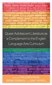 Queer Adolescent Literature as a Complement to the English Language Arts Curriculum