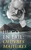 Hugo En Exil: Oeuvres Majeures