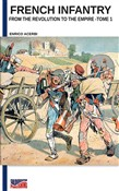 French infantry from the Revolution to the Empire. Ediz. illustrata. Vol. 1