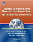 Decisive Combined Arms Maneuver and Atomic Fires: The Emergent Role of the Artillery - Chronological Study of Army Doctrine from 1919 to 1954 - Korean War Impact of More Artillery in Heavier Calibers