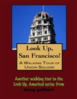 Look Up, San Francisco! A Walking Tour of Union Square
