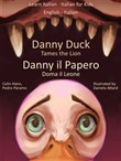 Learn Italian: Italian for Kids Danny Duck Tames the Lion - Danny il Papero Doma il Leone. Dual Language Italian - English