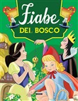 Fiabe del bosco. Ediz. illustrata