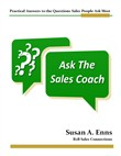 Ask the Sales Coach: Practical Answers to the Questions Sales People Ask Most