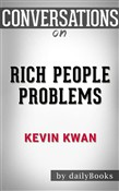 Rich People Problems (Crazy Rich Asians Trilogy): by Kevin Kwann | Conversation Starters