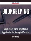 Bookkeeping - Simple Steps to Win, Insights and Opportunities for Maxing Out Success