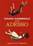 Adesso letto da Chiara Gamberale. Audiolibro. CD Audio formato MP3