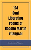 124 Soul Liberating Poems of Rodolfo Martin Vitangcol